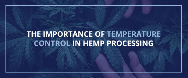 The Importance of Temperature Control in Hemp Processing