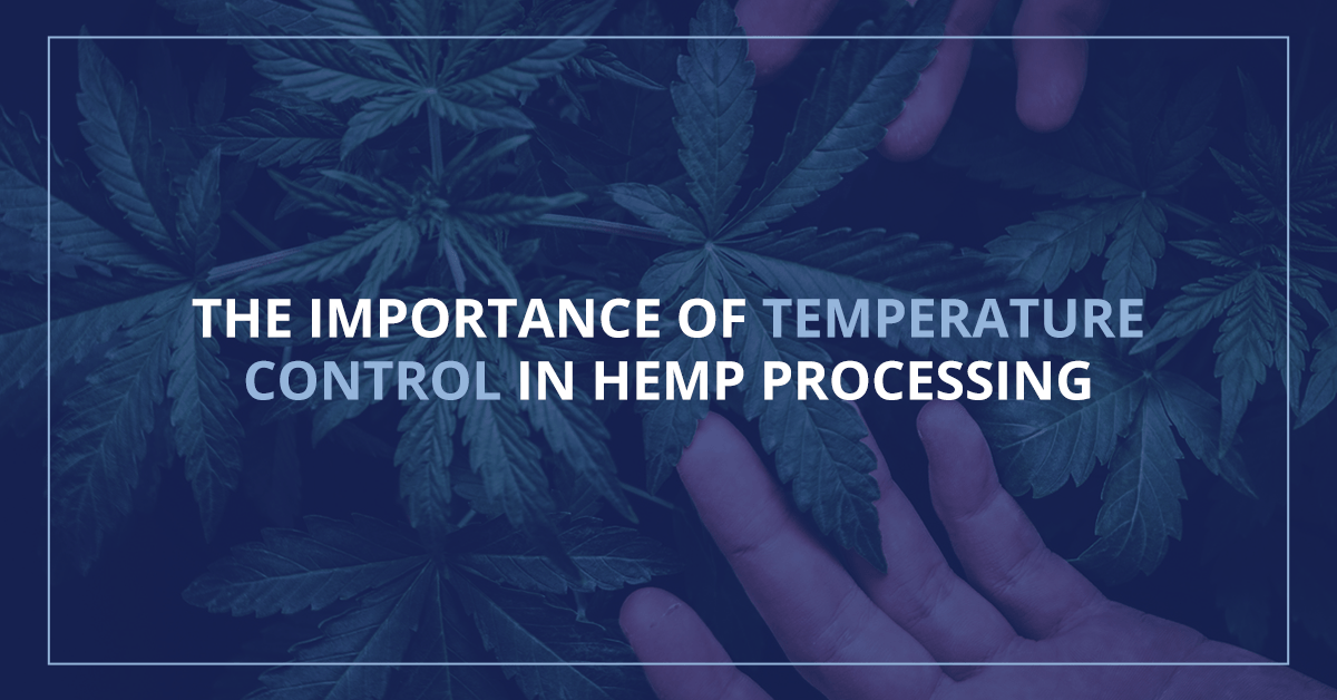 The Important of Temperature Control in Hemp Processing