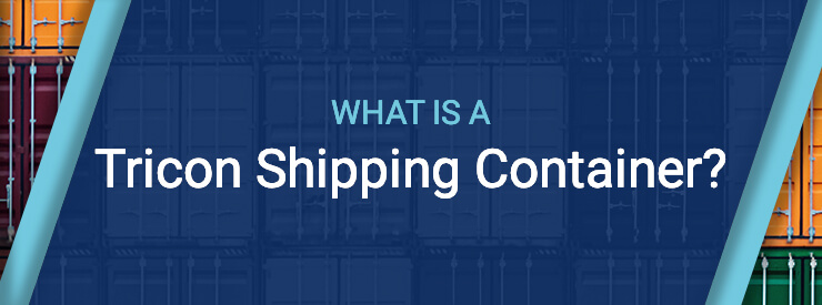 What is a Tricon Shipping Container?