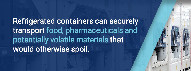 Refrigerated containers can securely transport materials that would otherwise spoil